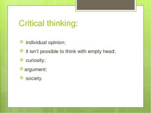Critical thinking: individual opinion; it isn't possible to think with empty