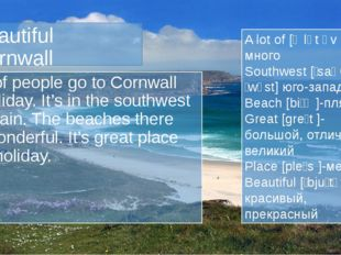 Beautiful Cornwall A lot of people go to Cornwall on holiday. It's in the sou
