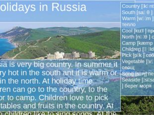 Holidays in Russia Russia is very big country. In summer it is very hot in th
