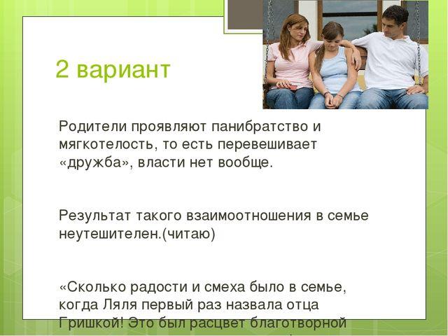2 вариант Родители проявляют панибратство и мягкотелость, то есть перевешивае...
