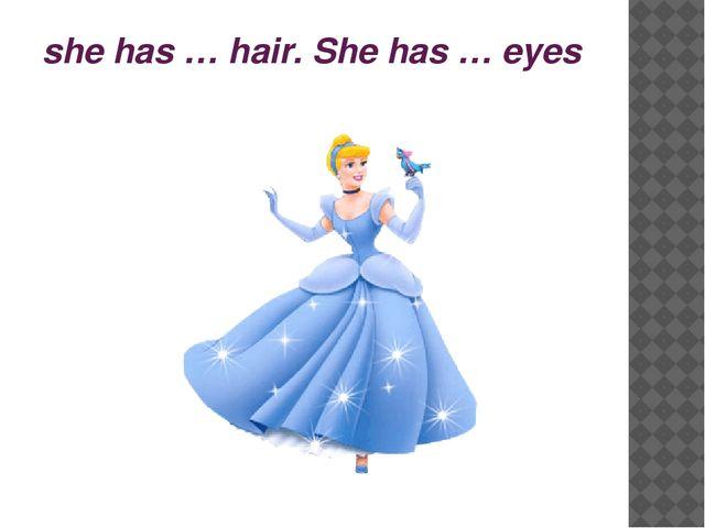 she has … hair. She has … eyes