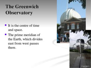 The Greenwich Observatory It is the centre of time and space. The prime merid