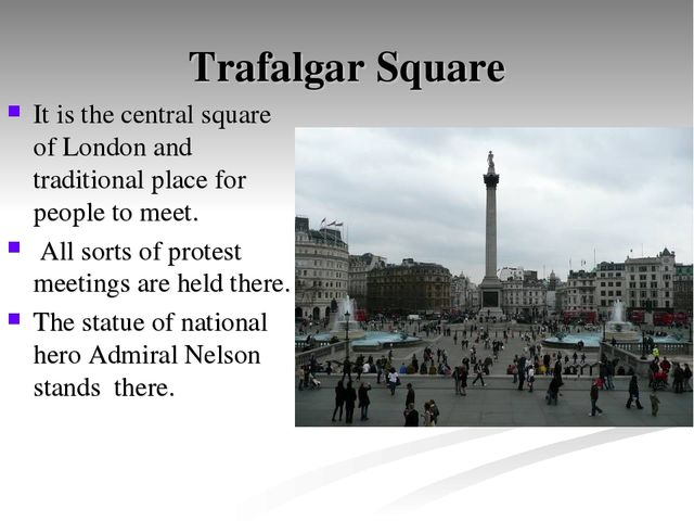 Trafalgar Square It is the central square of London and traditional place for...