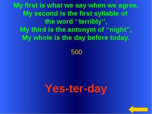 My first is what we say when we agree, My second is the first syllable of the