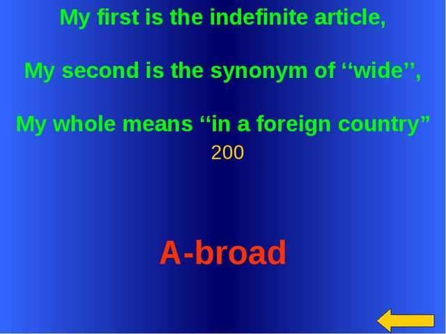 My first is the indefinite article, My second is the synonym of ''wide'', My...