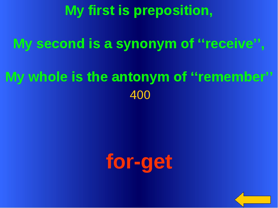 My first is preposition, My second is a synonym of ''receive'', My whole is t...