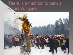 There is a tradition to burn a woman's figure