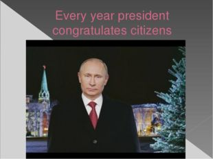 Every year president congratulates citizens
