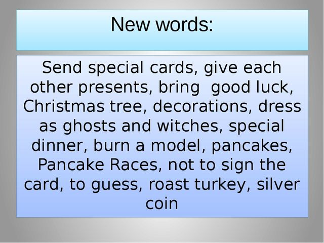 New words: Send special cards, give each other presents, bring good luck, Chr...