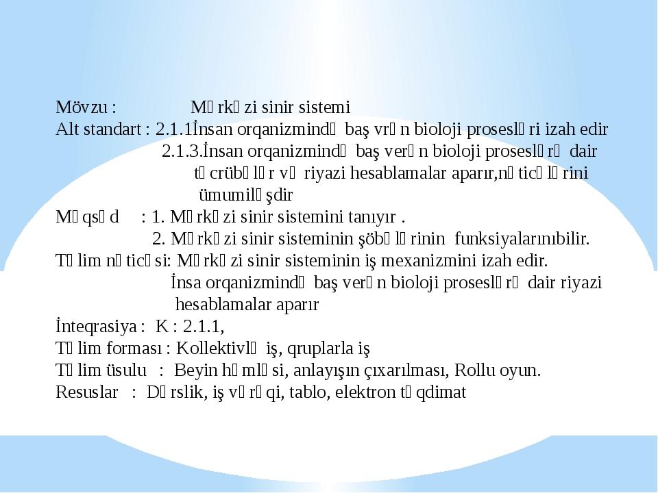 Mövzu : Mərkəzi sinir sistemi Alt standart : 2.1.1İnsan orqanizmində baş vrən...