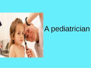 A pediatrician