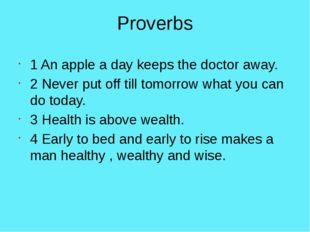 Proverbs 1 An apple a day keeps the doctor away. 2 Never put off till tomorro