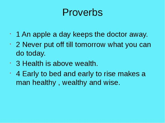 Proverbs 1 An apple a day keeps the doctor away. 2 Never put off till tomorro...