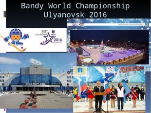Bandy World Championship Ulyanovsk 2016