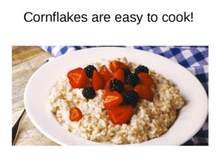 Cornflakes are easy to cook!