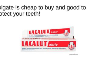 Colgate is cheap to buy and good to protect your teeth!