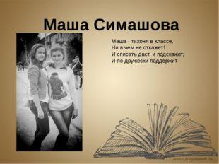 Маша Симашова Маша - тихоня в классе, Ни в чем не откажет! И списать даст, и