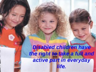 Disabled children have the right to take a full and active part in everyday l