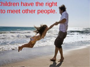 Children have the right to meet other people.