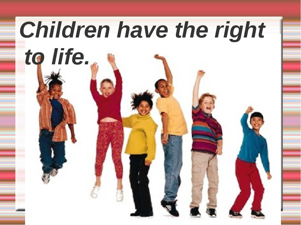 Children have the right to life.