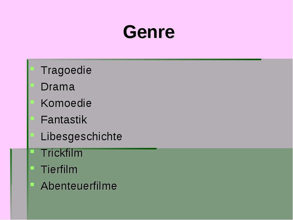 Genre Tragoedie Drama Komoedie Fantastik Libesgeschichte Trickfilm Tierfilm A...