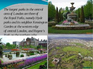 The largest parks in the central area of London are three of the Royal Parks,