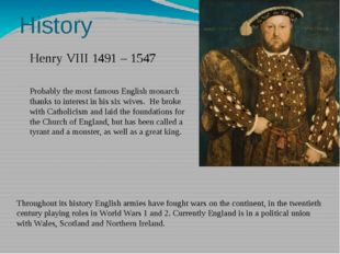 History Henry VIII 1491 – 1547 Probably the most famous English monarch thank