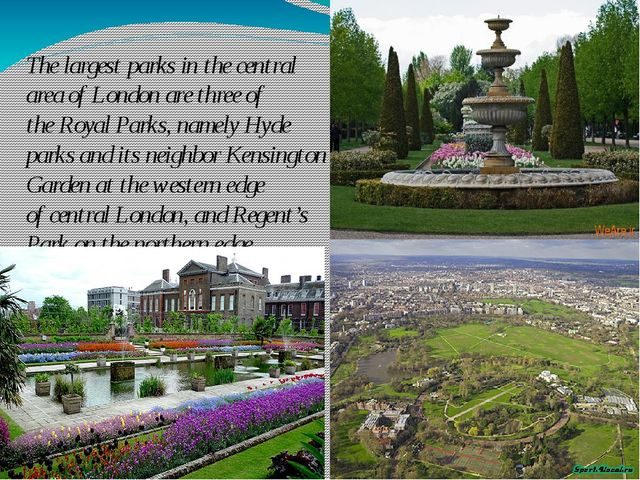 The largest parks in the central area of London are three of the Royal Parks,...