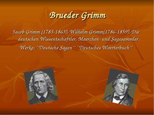 Brueder Grimm Jacob Grimm (1785-1863), Wilhelm Grimm(1786-1859). Die deutsche