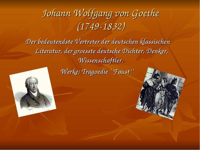Johann Wolfgang von Goethe (1749-1832) Der bedeutendste Vertreter der deutsch...