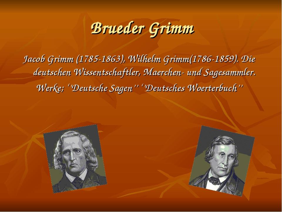 Brueder Grimm Jacob Grimm (1785-1863), Wilhelm Grimm(1786-1859). Die deutsche...