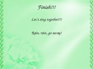 Finish!!! Let's sing together!!! Rain, rain, go away!