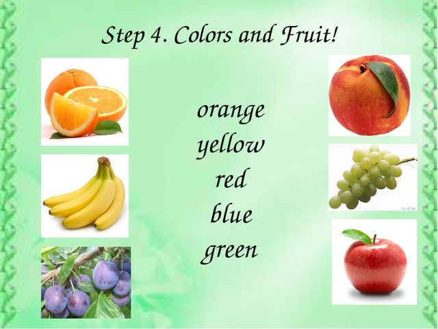 Step 4. Colors and Fruit! orange yellow red blue green