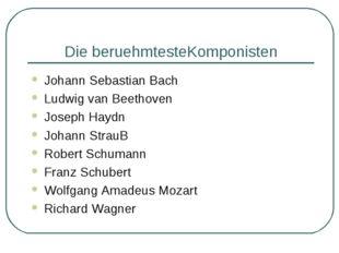 Die beruehmtesteKomponisten Johann Sebastian Bach Ludwig van Beethoven Joseph