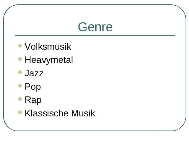 Genre Volksmusik Heavymetal Jazz Pop Rap Klassische Musik