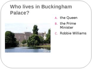 Who lives in Buckingham Palace? the Queen the Prime Minister Robbie Williams