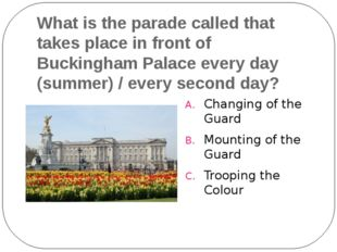 What is the parade called that takes place in front of Buckingham Palace ever