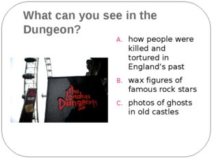 What can you see in the Dungeon? how people were killed and tortured in Engla