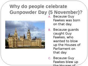 Why do people celebrate Gunpowder Day (5 November)? Because Guy Fawkes was bo