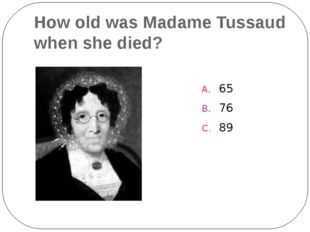 How old was Madame Tussaud when she died? 65 76 89