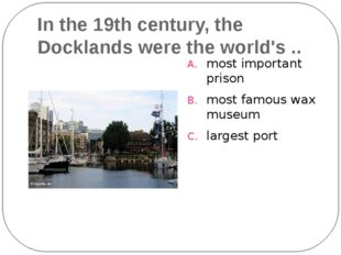 In the 19th century, the Docklands were the world's .. most important prison