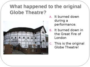 What happened to the original Globe Theatre? It burned down during a performa