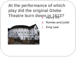At the performance of which play did the original Globe Theatre burn down in