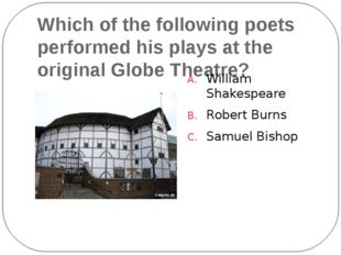 Which of the following poets performed his plays at the original Globe Theatr