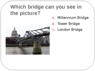 Which bridge can you see in the picture? Millennium Bridge Tower Bridge Londo