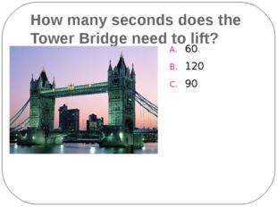 How many seconds does the Tower Bridge need to lift? 60 120 90