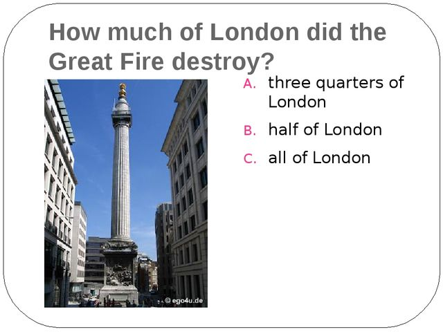 How much of London did the Great Fire destroy? three quarters of London half...