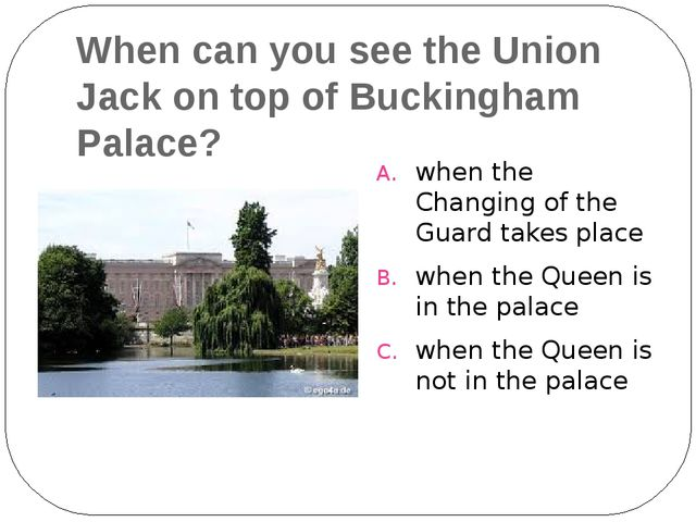 When can you see the Union Jack on top of Buckingham Palace? when the Changin...