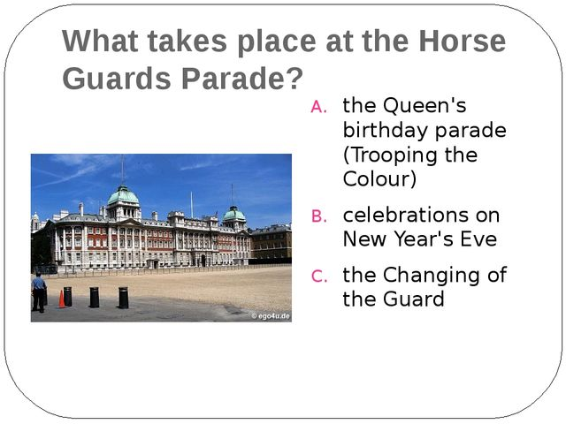 What takes place at the Horse Guards Parade? the Queen's birthday parade (Tro...