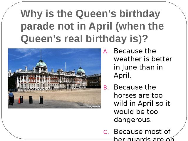 Why is the Queen's birthday parade not in April (when the Queen's real birthd...